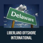 Liberland Offshore International. Почему так много бизнесменов открывают компании в Делавэре?